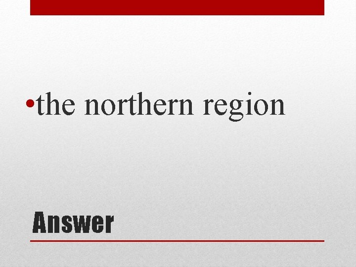 • the northern region Answer