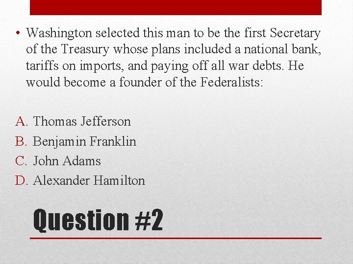 • Washington selected this man to be the first Secretary of the Treasury
