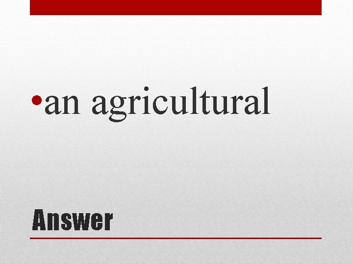 • an agricultural Answer