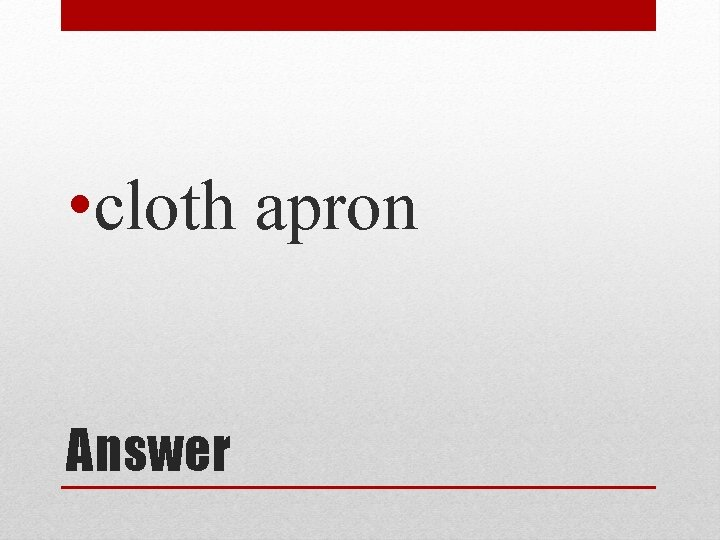 • cloth apron Answer