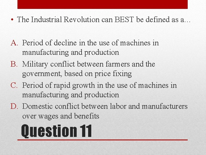 • The Industrial Revolution can BEST be defined as a… A. Period of