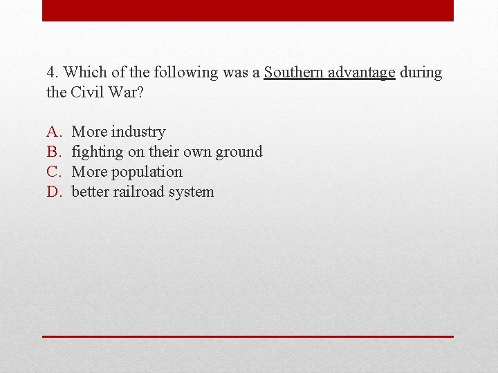 4. Which of the following was a Southern advantage during the Civil War? A.