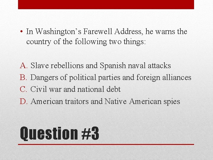 • In Washington's Farewell Address, he warns the country of the following two