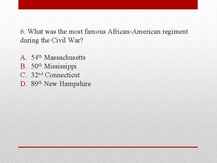 6. What was the most famous African-American regiment during the Civil War? A. B.