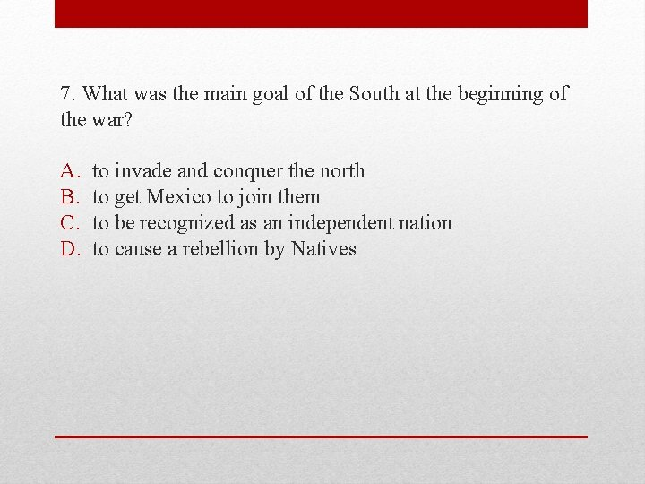 7. What was the main goal of the South at the beginning of the