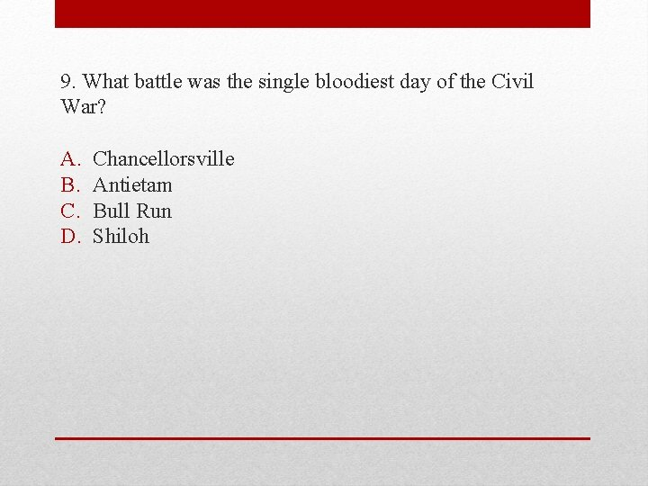 9. What battle was the single bloodiest day of the Civil War? A. B.