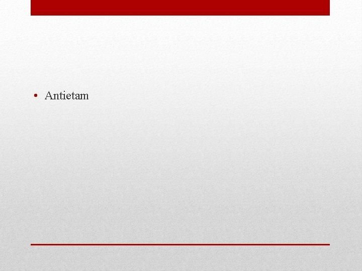 • Antietam
