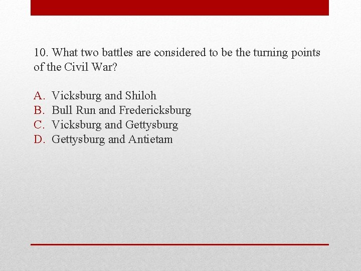 10. What two battles are considered to be the turning points of the Civil