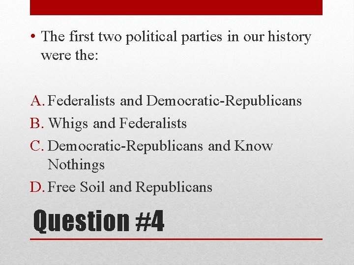 • The first two political parties in our history were the: A. Federalists