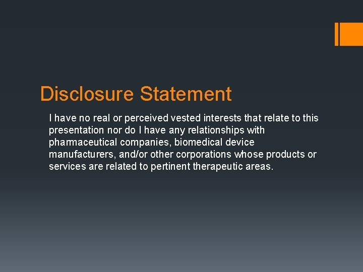 Disclosure Statement I have no real or perceived vested interests that relate to this