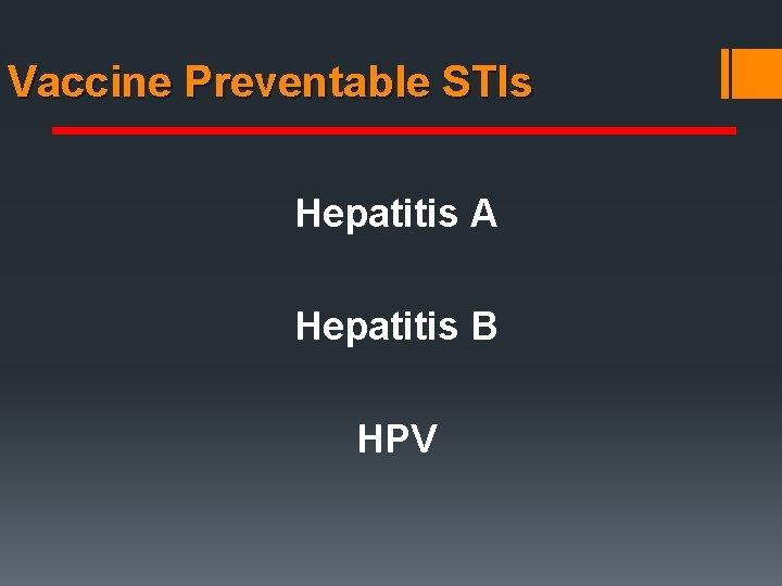 Vaccine Preventable STIs Hepatitis A Hepatitis B HPV