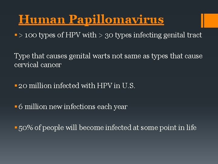 Human Papillomavirus § > 100 types of HPV with > 30 types infecting genital