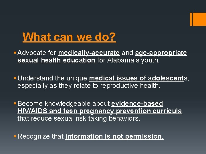 What can we do? § Advocate for medically-accurate and age-appropriate sexual health education for