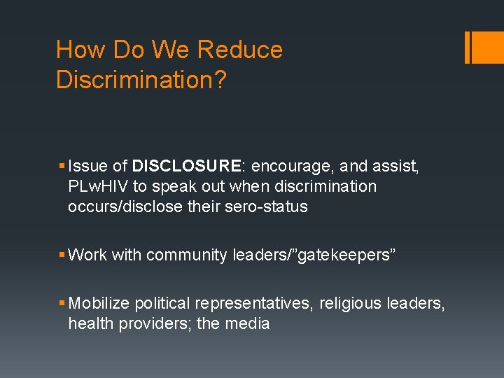How Do We Reduce Discrimination? § Issue of DISCLOSURE: encourage, and assist, PLw. HIV