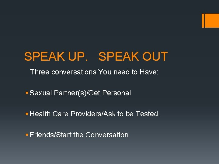 SPEAK UP. SPEAK OUT Three conversations You need to Have: § Sexual Partner(s)/Get Personal