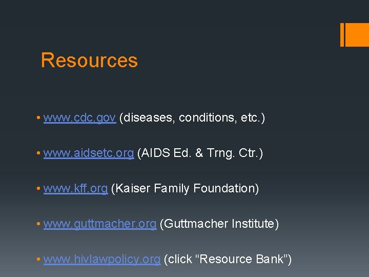 Resources • www. cdc. gov (diseases, conditions, etc. ) • www. aidsetc. org (AIDS