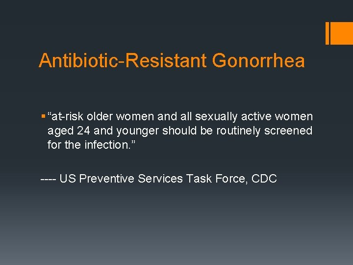 """Antibiotic-Resistant Gonorrhea § """"at-risk older women and all sexually active women aged 24 and"""