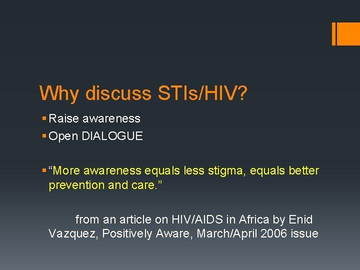 "Why discuss STIs/HIV? § Raise awareness § Open DIALOGUE § ""More awareness equals less"