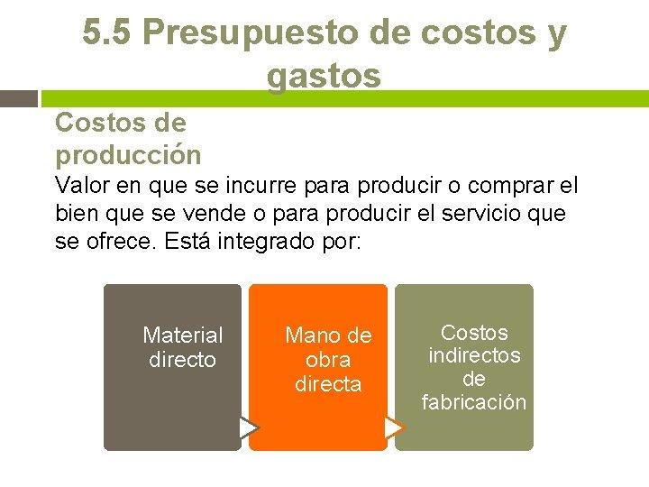 5. 5 Presupuesto de costos y gastos Costos de producción Valor en que se