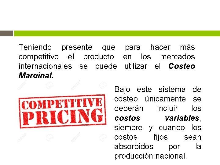 Teniendo presente que para hacer más competitivo el producto en los mercados internacionales se
