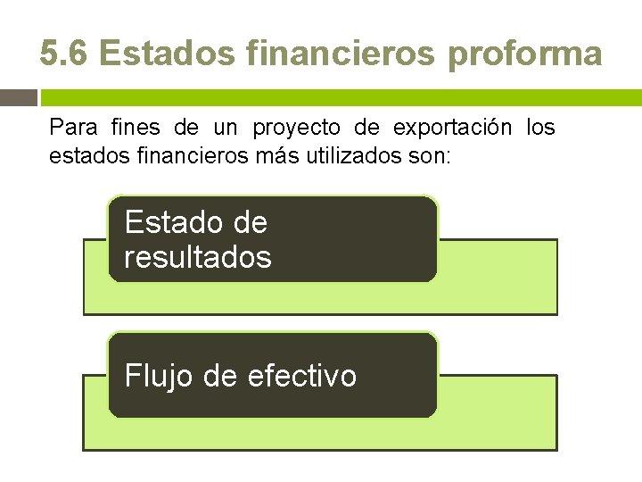 5. 6 Estados financieros proforma Para fines de un proyecto de exportación los estados