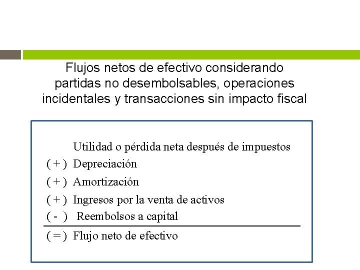 Flujos netos de efectivo considerando partidas no desembolsables, operaciones incidentales y transacciones sin impacto