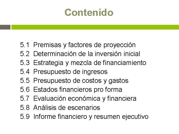 Contenido 5. 1 Premisas y factores de proyección 5. 2 Determinación de la inversión
