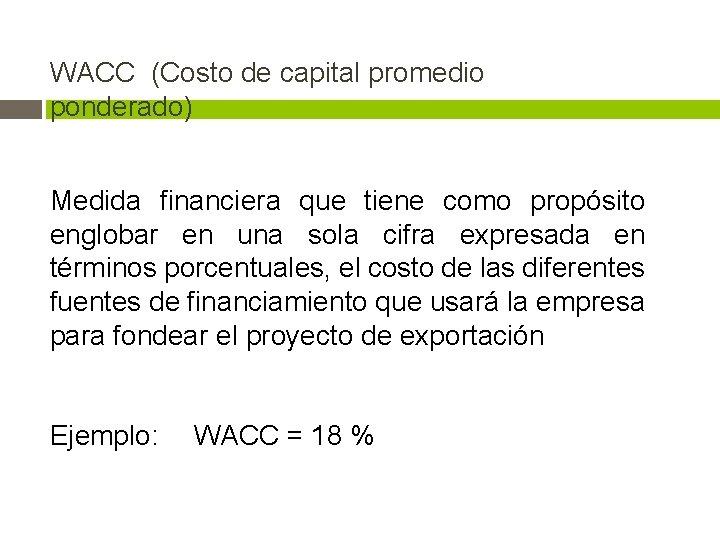 WACC (Costo de capital promedio ponderado) Medida financiera que tiene como propósito englobar en