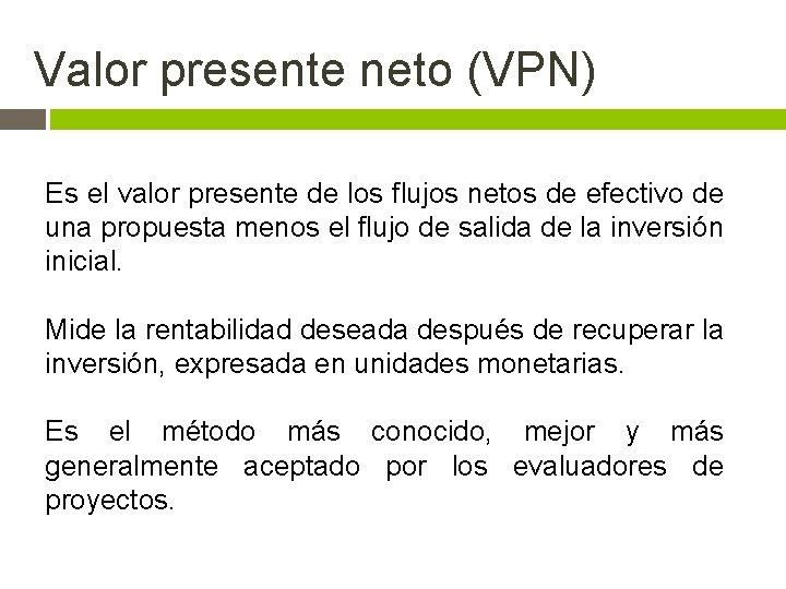Valor presente neto (VPN) Es el valor presente de los flujos netos de efectivo