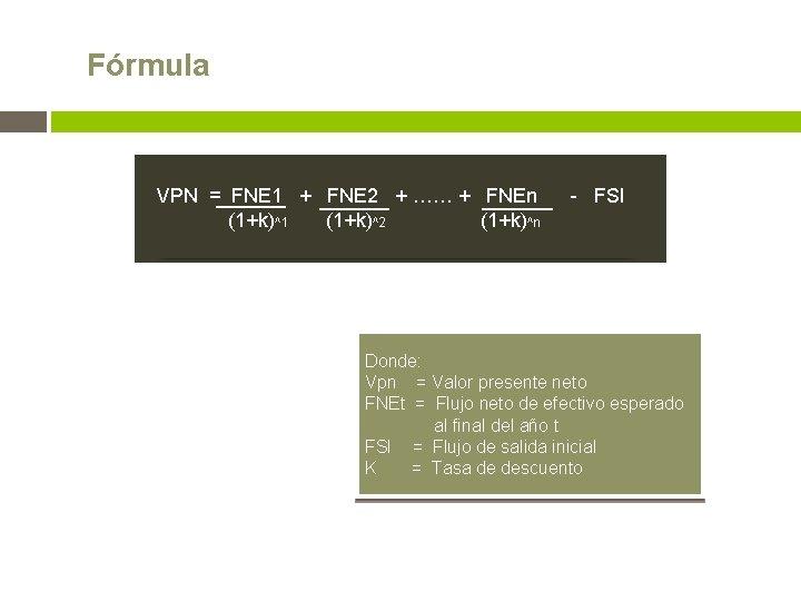 Fórmula VPN = FNE 1 + FNE 2 + …… + FNEn - FSI