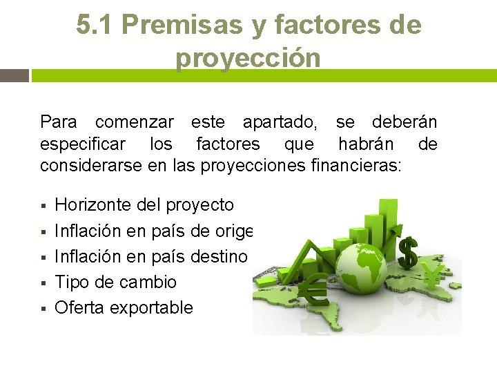 5. 1 Premisas y factores de proyección Para comenzar este apartado, se deberán especificar