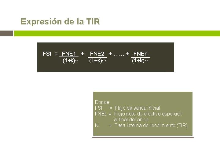 Expresión de la TIR FSI = FNE 1 + FNE 2 + …… +