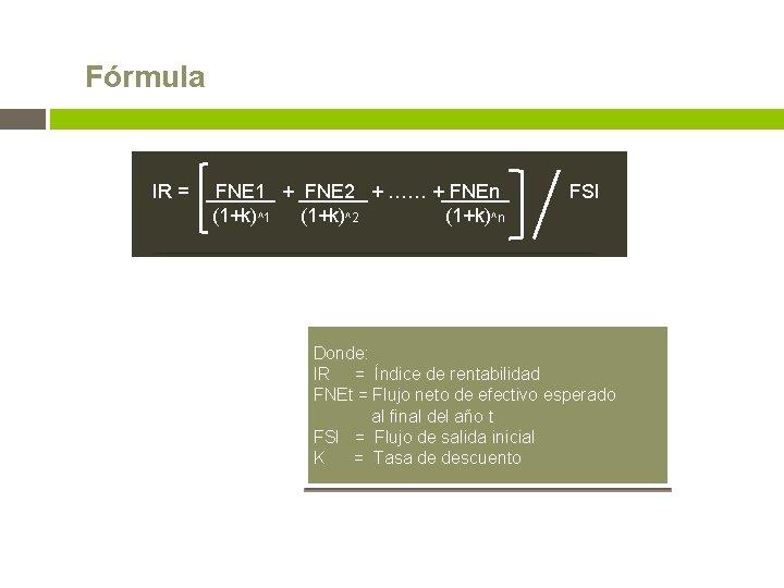 Fórmula IR = FNE 1 + FNE 2 + …… + FNEn FSI (1+k)^1