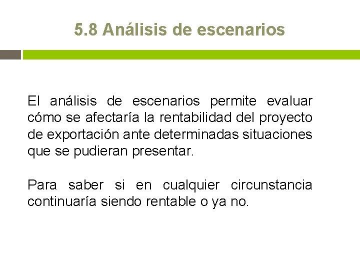 5. 8 Análisis de escenarios El análisis de escenarios permite evaluar cómo se afectaría