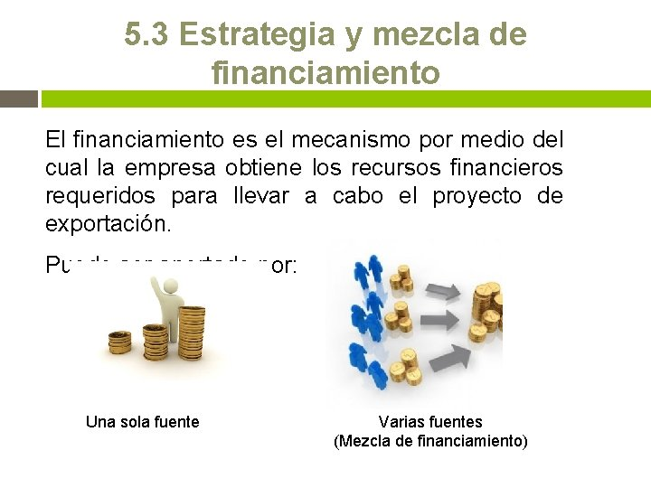 5. 3 Estrategia y mezcla de financiamiento El financiamiento es el mecanismo por medio