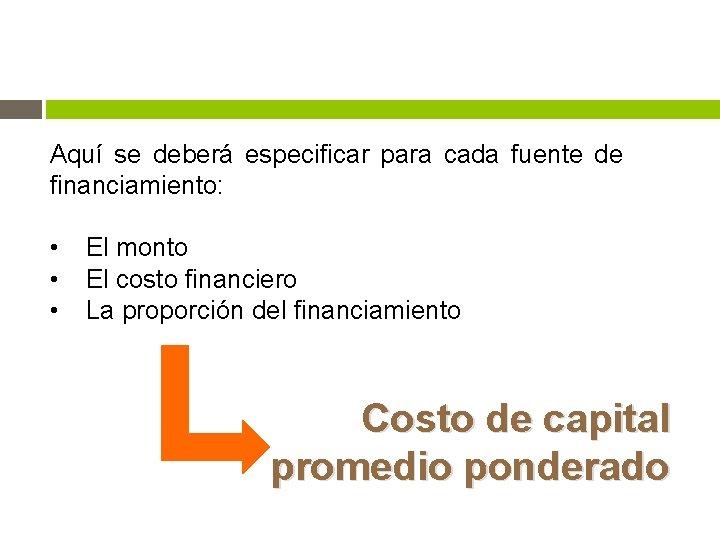 Aquí se deberá especificar para cada fuente de financiamiento: • • • El monto
