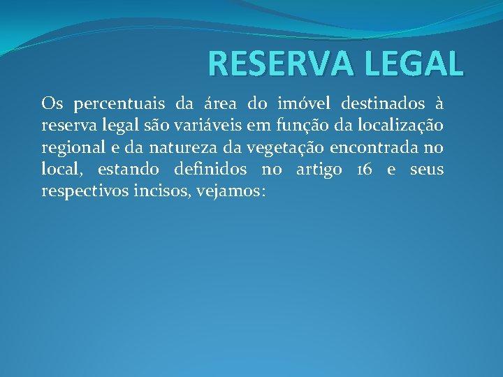 RESERVA LEGAL Os percentuais da área do imóvel destinados à reserva legal são variáveis