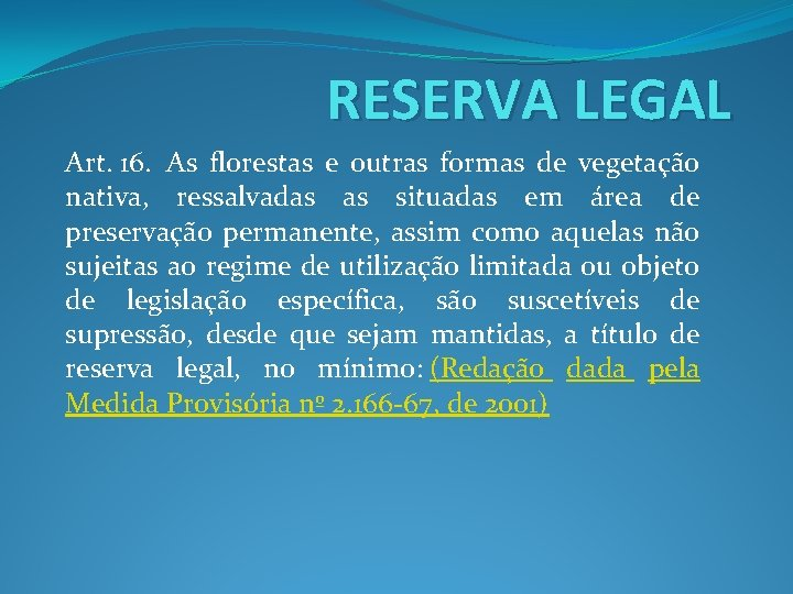 RESERVA LEGAL Art. 16. As florestas e outras formas de vegetação nativa, ressalvadas as