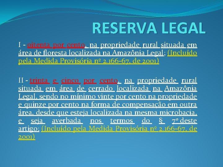 RESERVA LEGAL I - oitenta por cento, na propriedade rural situada em área de