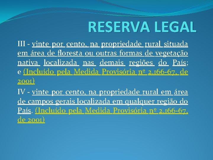 RESERVA LEGAL III - vinte por cento, na propriedade rural situada em área de