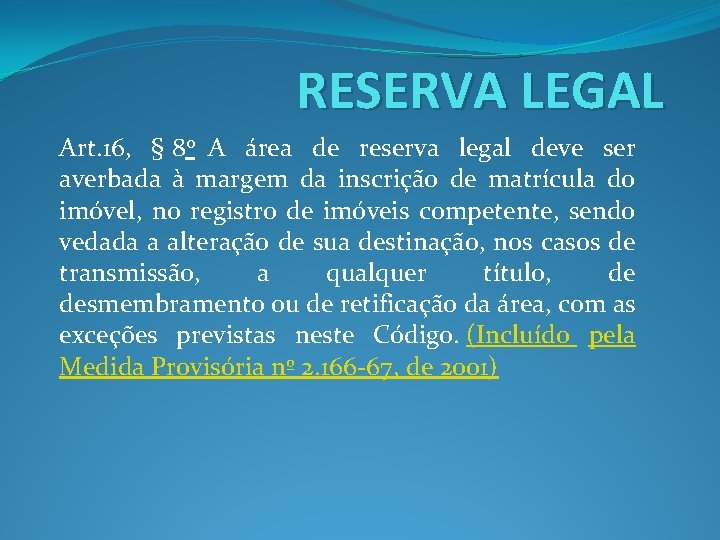 RESERVA LEGAL Art. 16, § 8 o A área de reserva legal deve ser