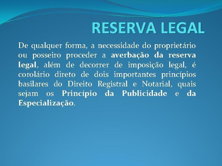 RESERVA LEGAL De qualquer forma, a necessidade do proprietário ou posseiro proceder a averbação