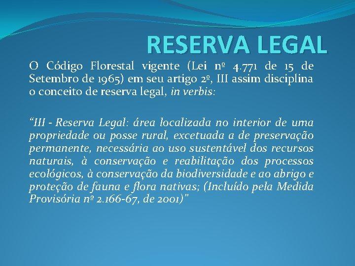 RESERVA LEGAL O Código Florestal vigente (Lei nº 4. 771 de 15 de Setembro