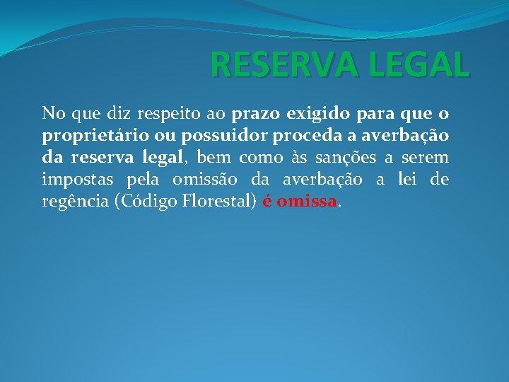 RESERVA LEGAL No que diz respeito ao prazo exigido para que o proprietário ou