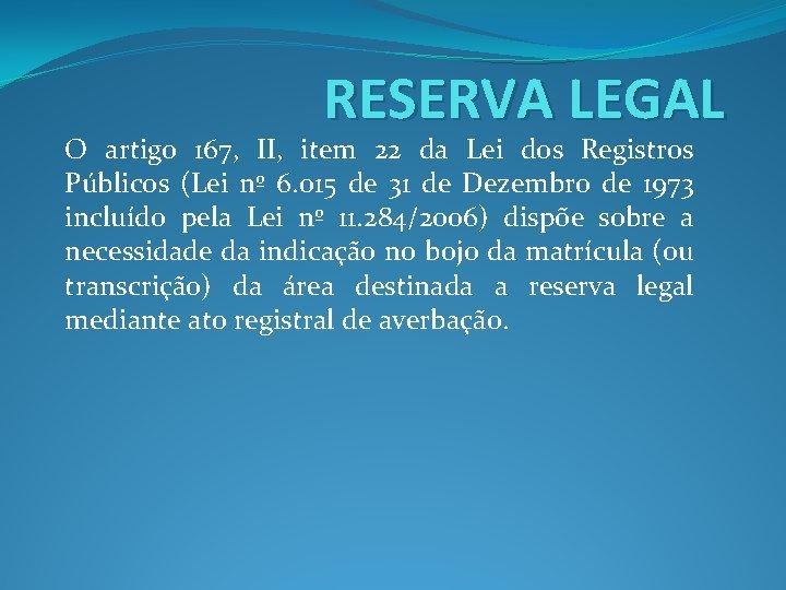 RESERVA LEGAL O artigo 167, II, item 22 da Lei dos Registros Públicos (Lei