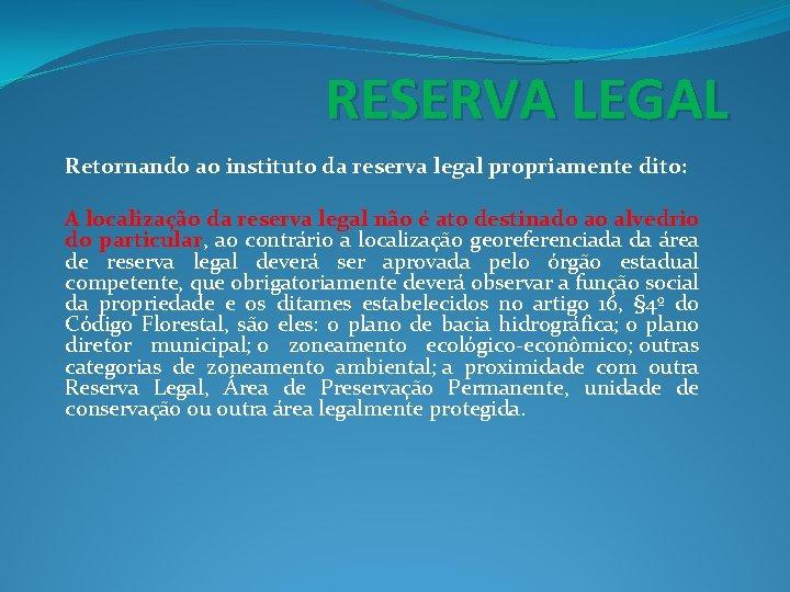 RESERVA LEGAL Retornando ao instituto da reserva legal propriamente dito: A localização da reserva