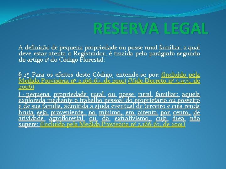 RESERVA LEGAL A definição de pequena propriedade ou posse rural familiar, a qual deve