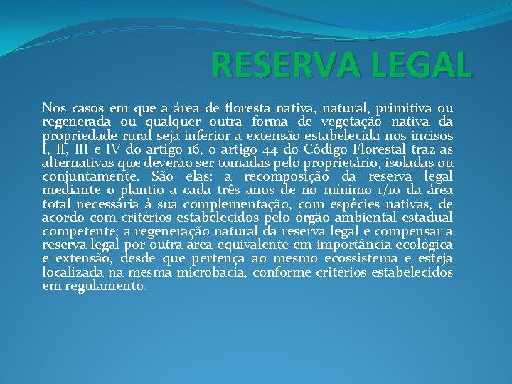 RESERVA LEGAL Nos casos em que a área de floresta nativa, natural, primitiva ou