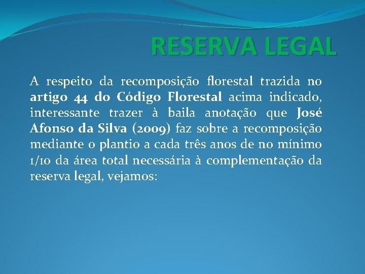 RESERVA LEGAL A respeito da recomposição florestal trazida no artigo 44 do Código Florestal