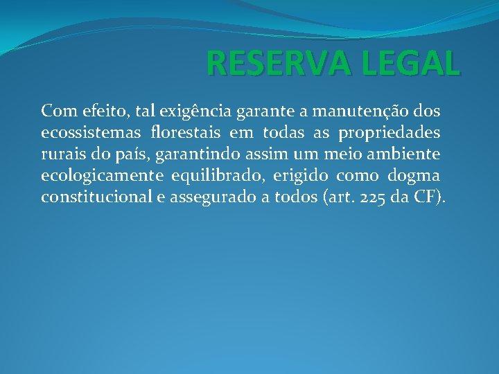 RESERVA LEGAL Com efeito, tal exigência garante a manutenção dos ecossistemas florestais em todas